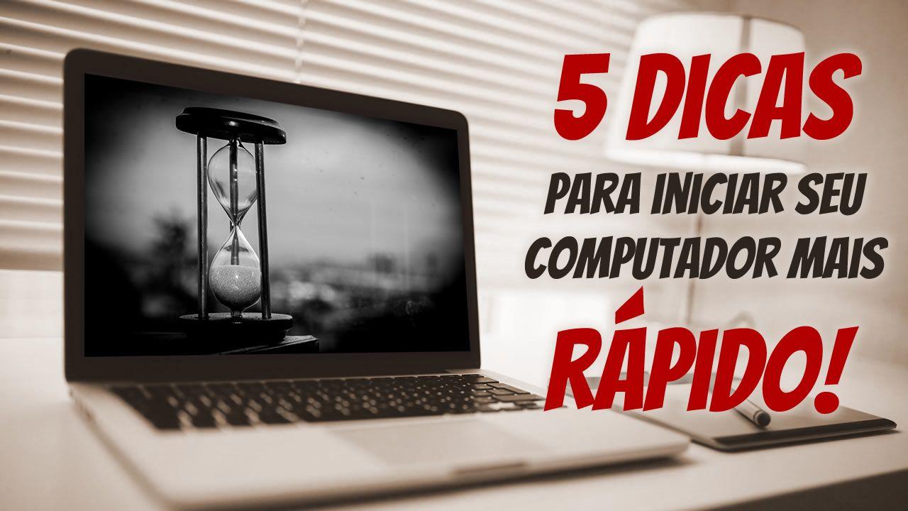 5 dicas para iniciar seu computador mais rápido