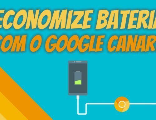 Economize Bateria com o Google Canary