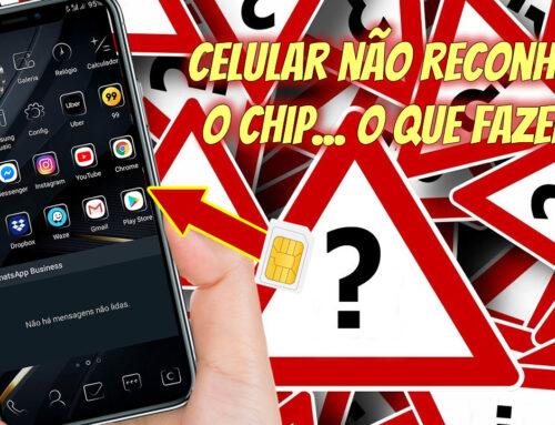 Celular não reconhece o chip. O que fazer?