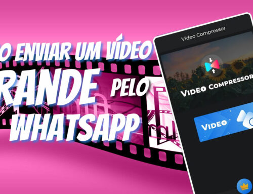 Como enviar um vídeo grande pelo WhatsApp